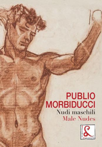 Catalogo della mostra Publio Morbiducci, nudi maschili